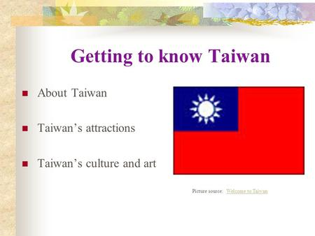 Getting to know Taiwan About Taiwan Taiwan's attractions