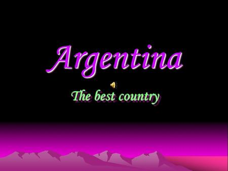 Argentina Argentina The best country The best country.