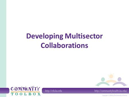 Developing Multisector Collaborations. Multisector collaboration Forming a partnership of: non-profit organizations private organizations public organizations,