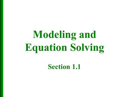 Modeling and Equation Solving Section 1.1.  Mathematical structure that approximates phenomena for the purpose of studying or predicting behavior  The.