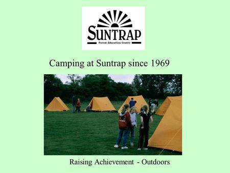 Camping at Suntrap since 1969 Raising Achievement - Outdoors.