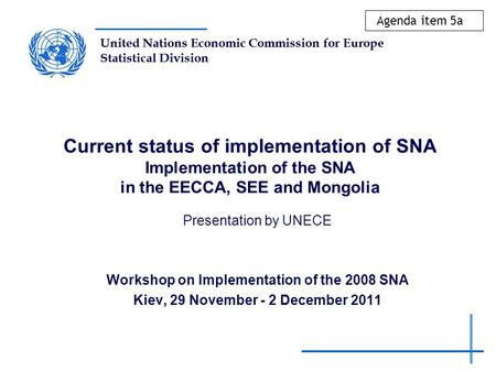United Nations Economic Commission for Europe Statistical Division Current status of implementation of SNA Implementation of the SNA in the EECCA, SEE.