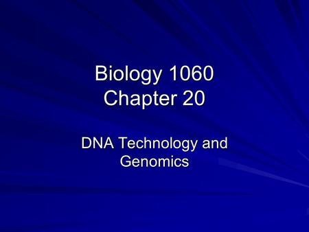 Biology 1060 Chapter 20 DNA Technology and Genomics.