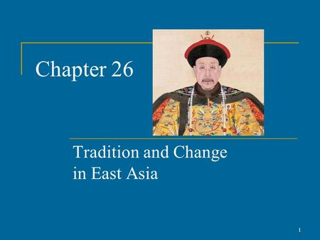 "Chapter 26 Tradition and Change in East Asia 1. The Ming Dynasty (1368-1644) Ming (""Brilliant"") dynasty comes to power after Mongol Yuan dynasty driven."