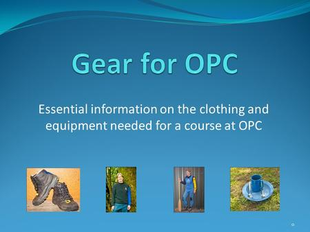 Essential information on the clothing and equipment needed for a course at OPC 0.