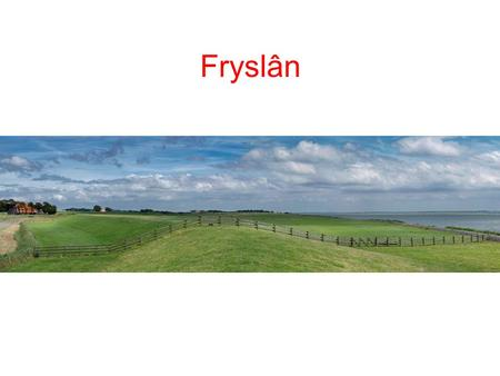 Fryslân. Towards an S3 strategy for: [your region] Friesland, Living Lab Region Integral regional development through: …..development of a conscious society…..