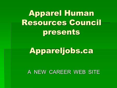 Apparel Human Resources Council presents Appareljobs.ca A NEW CAREER WEB SITE.