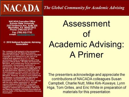 Assessment of Academic Advising: A Primer The presenters acknowledge and appreciate the contributions of NACADA colleagues Susan Campbell, Charlie Nutt,