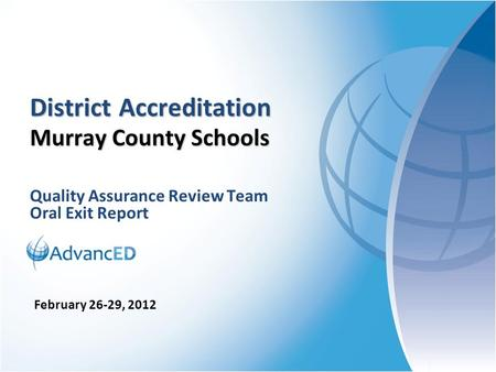 Quality Assurance Review Team Oral Exit Report District Accreditation Murray County Schools February 26-29, 2012.