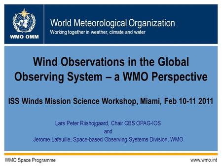 World Meteorological Organization Working together in weather, climate and water WMO OMM WMO Space Programme www.wmo.int Wind Observations in the Global.
