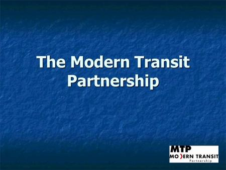 The Modern Transit Partnership. MTP History Formed in 1997 by the CAT Board of Directors as a 501(c)(3) non-profit advocacy and education organization,