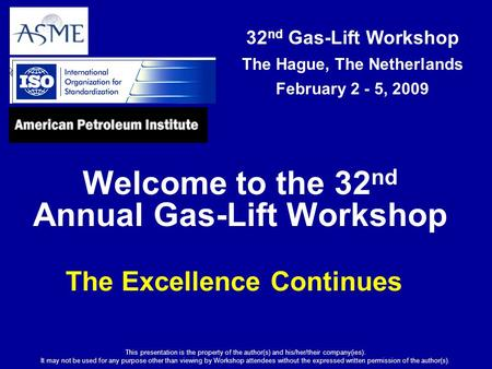 32 nd Gas-Lift Workshop The Hague, The Netherlands February 2 - 5, 2009 This presentation is the property of the author(s) and his/her/their company(ies).