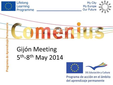 My City My Europe Our Future Gijón Meeting 5 th -8 th May 2014.