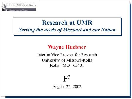 Research at UMR Serving the needs of Missouri and our Nation Wayne Huebner Interim Vice Provost for Research University of Missouri-Rolla Rolla, MO 65401.