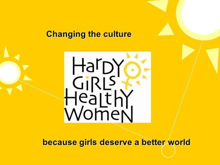 Changing the culture because girls deserve a better world.