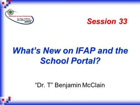"What's New on IFAP and the School Portal? ""Dr. T"" Benjamin McClain Session 33."