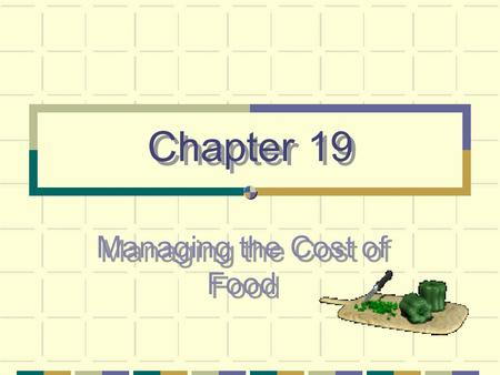 Chapter 19 Managing the Cost of Food. Main Ideas Menu Item Forecasting Standardized Recipes Inventory Control Purchasing Receiving Storage Determining.