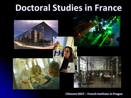 Doctoral Studies in France Clément DIOT – French Institute in Prague.