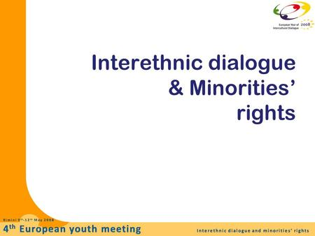 Interethnic dialogue & Minorities' rights. We're all part of a minority… How can we define minority? By Criteria By Comparison Being part of minority.