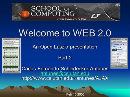 Welcome to WEB 2.0 An Open Laszlo presentation Part 2 Carlos Fernando Scheidecker Antunes