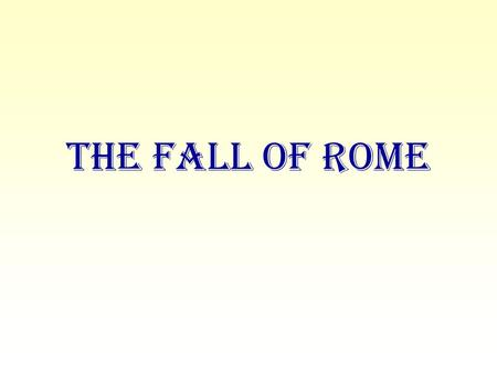 The Fall of Rome. For centuries after the rule of its first emperor, begun in 27 B.C., the Roman Empire was the most powerful state in the ancient world.