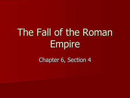 The Fall of the Roman Empire Chapter 6, Section 4.