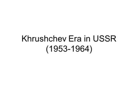 "Khrushchev Era in USSR (1953-1964). I. Cold War thru 1953 (Review) 1.3 Western Successes a) Containment b) Truman Doctrine c) Marshall Plan 2.""Three Shocks"""