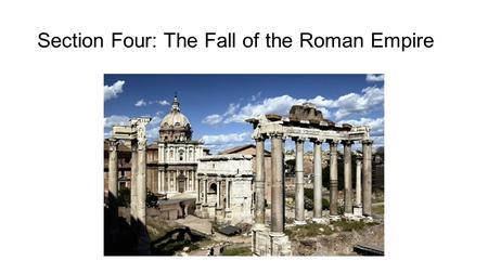 Section Four: The Fall of the Roman Empire. I. A Century of Crisis end of Pax Romana marked by end of the reign of Marcus Aurelius (161-180 AD) following.