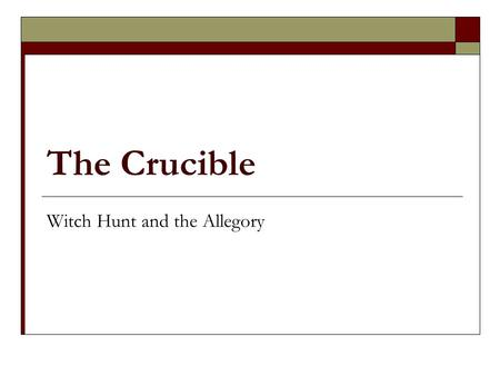 The Crucible Witch Hunt and the Allegory. Connecting to Previous Unit o 1600s o Puritans o Irony of religious freedom o Persecution o Theocracy.