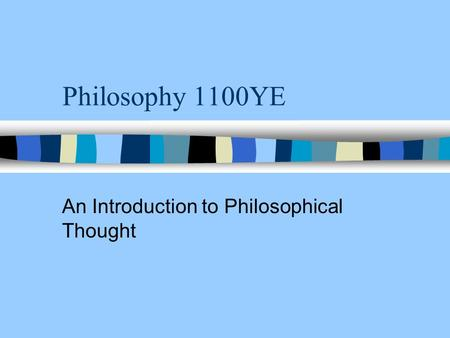 Philosophy 1100YE An Introduction to Philosophical Thought.