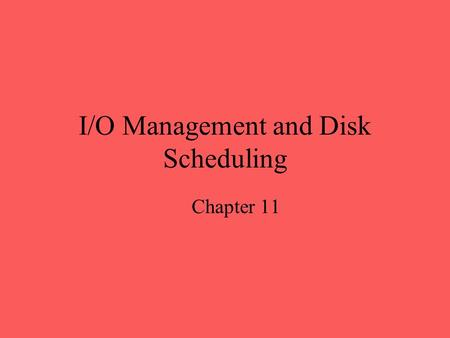 I/O Management and Disk Scheduling Chapter 11. Disk Performance Parameters To read or write, the disk head must be positioned at the desired track and.