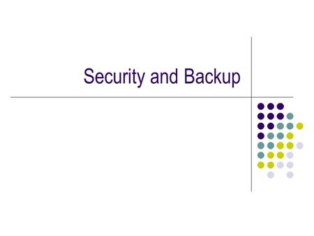 Security and Backup. Introduction A back-up strategy must cover all eventualities: Accidental damage Equipment failure Deliberate damage It must consider: