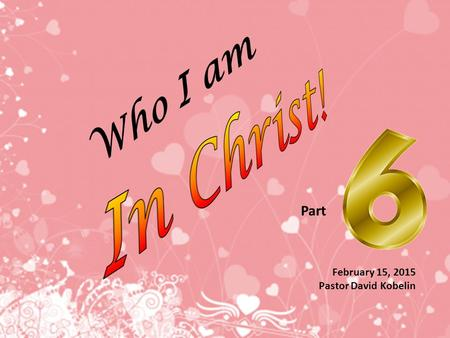 Who I am February 15, 2015 Pastor David Kobelin Part.