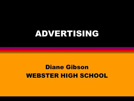 ADVERTISING Diane Gibson WEBSTER HIGH SCHOOL. An Overview l Advertising is were a company is trying to persuade people to buy goods and services. l An.