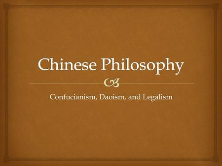 "Confucianism, Daoism, and Legalism.   Confucius was known as the ""First Teacher""  He lived from 551 BC to 479 BC  His ideas were written down in the."