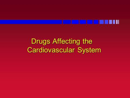 Drugs Affecting the Cardiovascular System. Cardiovascular System Z Muscular organ with 4 chambers Z Pumps 5-6 liters blood/minute.