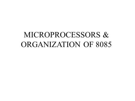 MICROPROCESSORS & ORGANIZATION OF 8085. Microprocessor 1)It is a semiconductor, multipurpose, programmable logic device that reads binary instruction.
