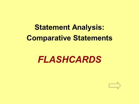 Statement Analysis: Comparative Statements FLASHCARDS.