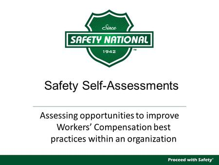 Safety Self-Assessments Assessing opportunities to improve Workers' Compensation best practices within an organization.