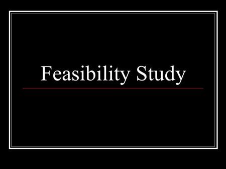 Feasibility Study. What is a Feasibility Study? A feasibility study is an analysis of the viability of an idea through a disciplined and documented process.