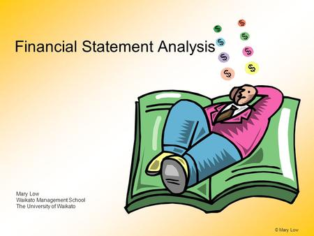 © Mary Low Financial Statement Analysis Mary Low Waikato Management School The University of Waikato.