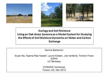 Ecology and Soil Moisture Using an Oak-Grass Savanna as a Model System for Studying the Effects of Soil Moisture Dynamics on Water and Carbon Exchange.