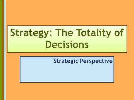 15-1 Strategy: The Totality of Decisions Strategic Perspective.