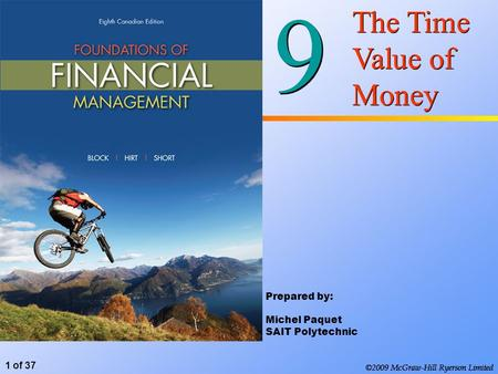 ©2009 McGraw-Hill Ryerson Limited 1 of 37 ©2009 McGraw-Hill Ryerson Limited 9 9 The Time Value of Money ©2009 McGraw-Hill Ryerson Limited Prepared by: