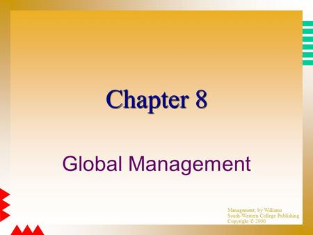 Management, by Williams South-Western College Publishing Copyright © 2000 Chapter 8 Global Management.