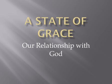 "Our Relationship with God. Grace The word grace simply means ""gift."" Grace is a gift to us from God."