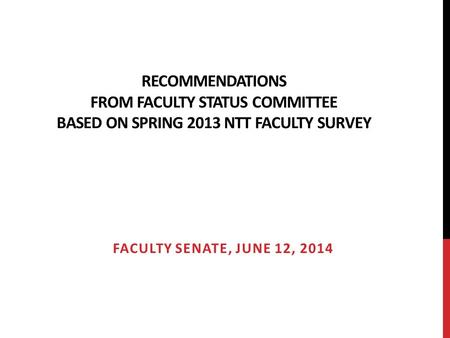 RECOMMENDATIONS FROM FACULTY STATUS COMMITTEE BASED ON SPRING 2013 NTT FACULTY SURVEY FACULTY SENATE, JUNE 12, 2014.