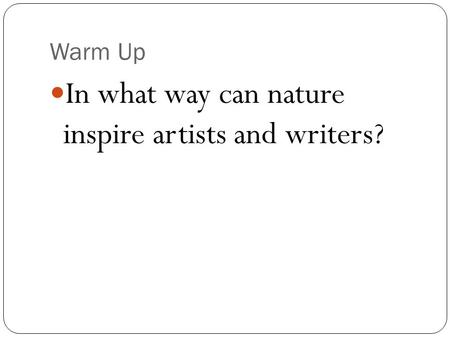 Warm Up In what way can nature inspire artists and writers?