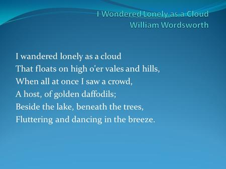 I Wondered Lonely as a Cloud William Wordsworth