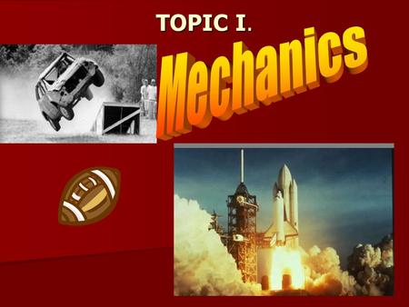 TOPIC I.. I. Branch of Mechanics that deals with motion without regard to forces producing it. Branch of Mechanics that deals with motion without regard.